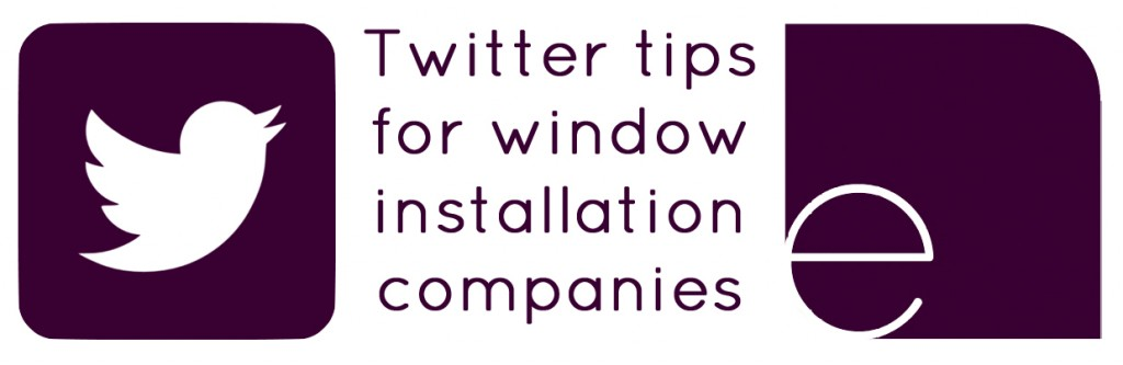 Twitter tips for window installation companies